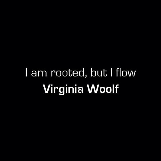 I am rooted, but I flow. -Virginia Woolf Quote #quote #quotes / Insight <3