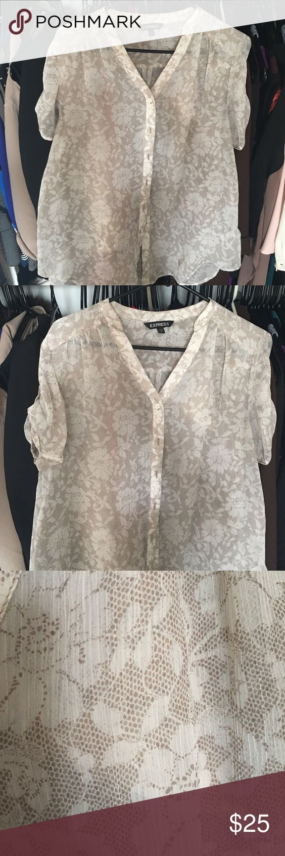 Beige Flowery Sheer Top A super cute sheer top from Express. Barely used. I used to wear it with white shorts and sandals for casual and then a beige cami and slacks for work. I accept reasonable offers. Tops Button Down Shirts