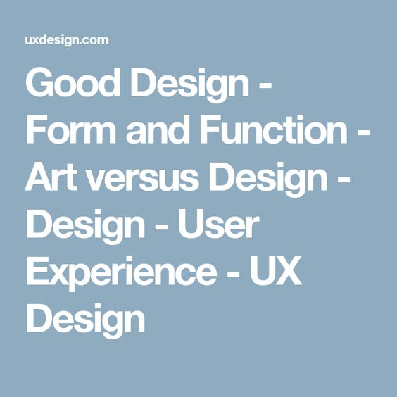 Good Design - Form and Function - Art versus Design - Design - User Experience - UX Design