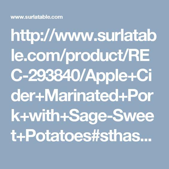 http://www.surlatable.com/product/REC-293840/Apple+Cider+Marinated+Pork+with+Sage-Sweet+Potatoes#sthash.iZ4A5ER5.qjtu