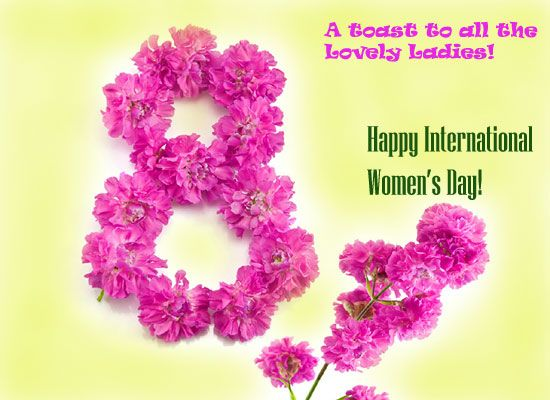 Let S Raise A Toast To All The Lovely Ladies Wish Them A Happy In Free Online Greeting Cards International Women S Day Wishes International Womens Day Quotes