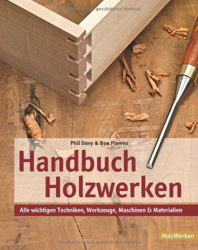 Handbuch Holzwerken: Alle wichtigen Techniken, Werkzeuge, Maschinen und Materialien von Phil Davy http://www.amazon.de/dp/3866309597/ref=cm_sw_r_pi_dp_63L3ub0WAK7FX