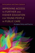Improving access to further and higher education for young people in public care : European policy and practice / Sonia Jackson and Claire Cameron