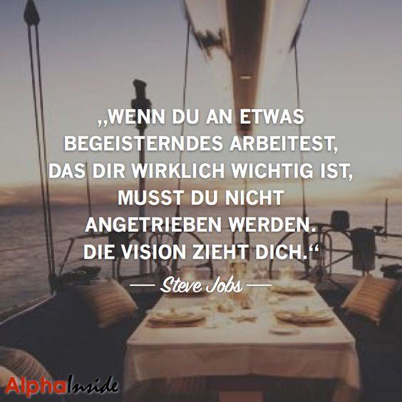 JETZT FÜR DEN DAZUGEHÖRIGEN ARTIKEL ANKLICKEN!----------------------steve jobs - wenn du an etwas Begeisterndes arbeitest, das dir wirklich wichtig ist, musst du nicht angetrieben werden. Die Vision zieht dich.