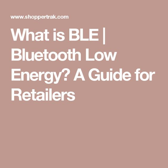 What is BLE | Bluetooth Low Energy? A Guide for Retailers