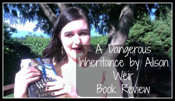 A Dangerous Inheritance by Alison Weir | Book Review