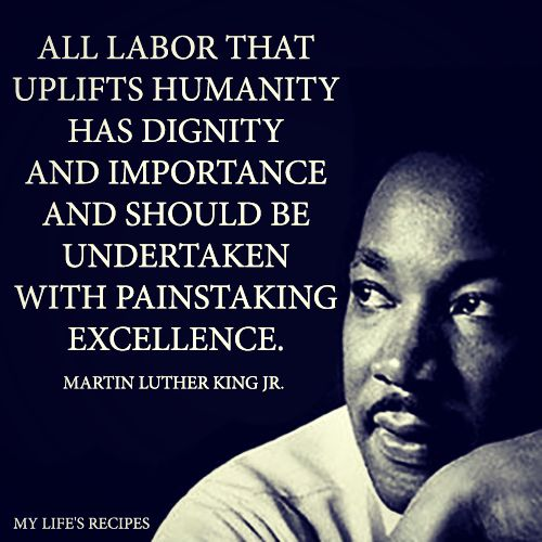 Resultado de imagen para all labor that uplifts humanity has dignity and importance and should be undertaken with painstaking excellence.