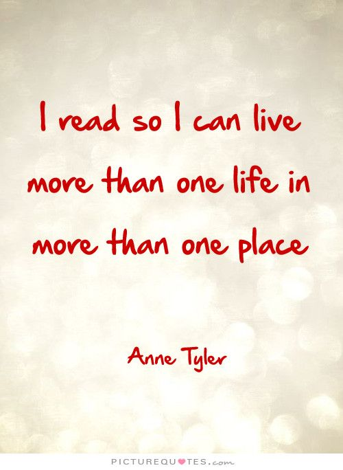 I read so I can live more than one life in more than one place | PictureQuotes.com: