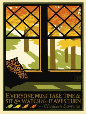Everyone must take time to sit and watch the leaves turn --- Arts and Crafts print by Laura Wilder ---