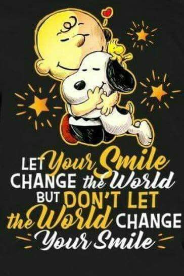 Snoopy and Charlie Brown say Let your Smile change the world, but don't let the World change you.