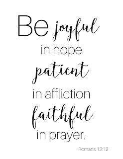 Be joyful in hope, patient in affliction, faithful in prayer. Get this  scripture  >>FREE PRINTABLE<< here. Romans 12:12: