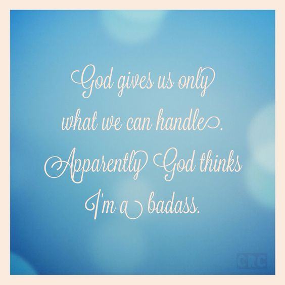 God Gives You What You Can Handle Quotes Daily Inspiration Quotes