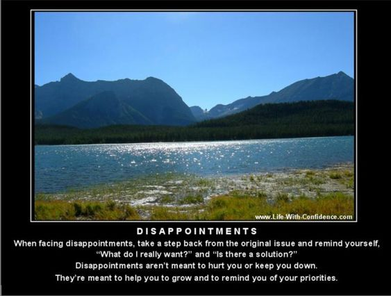 Dealing with disappointment is something we all have to go through. How you react to the disappointment is what will determine if you are a confident person or simply a victim.