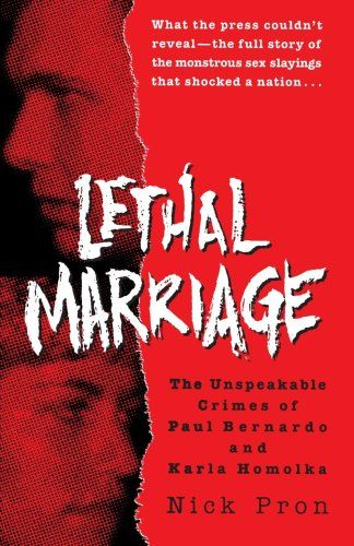 Lethal Marriage: The Unspeakable Crimes of Paul Bernardo and Karla Homolka by Nick Pron,http://www.amazon.com/dp/0345465806/ref=cm_sw_r_pi_dp_Y20ksb0W8X71XB14