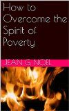 $0.99 Kindle eBook: How to Overcome the Spirit of Poverty by Jean G Noel
