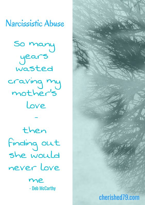 So many years wasted craving my mother s love then finding out she would never love me Narcissistic Abuse Deb McCarthy cherished79 com