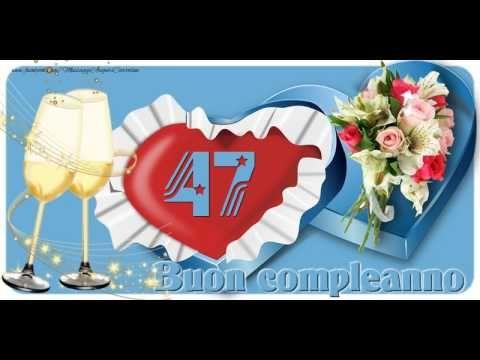 Auguri Buon Compleanno 47 Anni.47 Anni Buon Compleanno Youtube Buon Compleanno