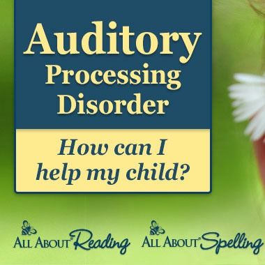 Auditory Processing Disorder: How can I help my child? Encouragement and tips for teaching reading and spelling to a child with APD