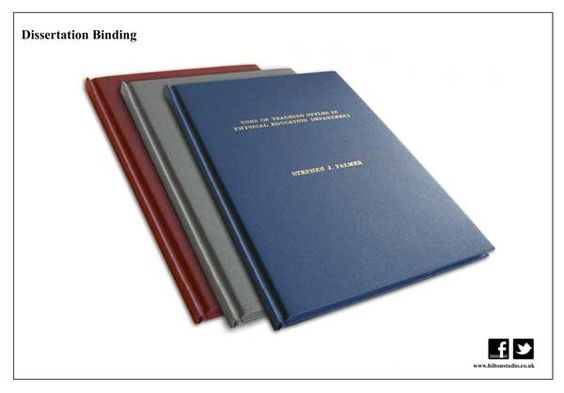 Student dissertation/thesis binding.   Hand bound dissertations to University submission guidelines.  Hard bound in buckram bookcloth, choice of colours. Title and student name on the cover.  £50 for the 1st, £45 for subsequent copies (Aug 2014), fast turnaround time.  www.hiltonstudio.co.uk