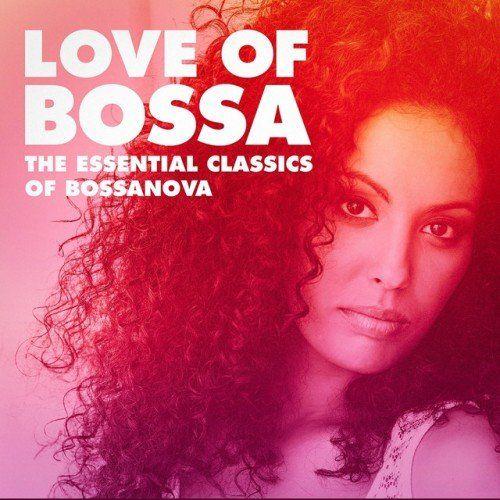 VA - Love of Bossa: The Essential Classics of Bossanova (2016)