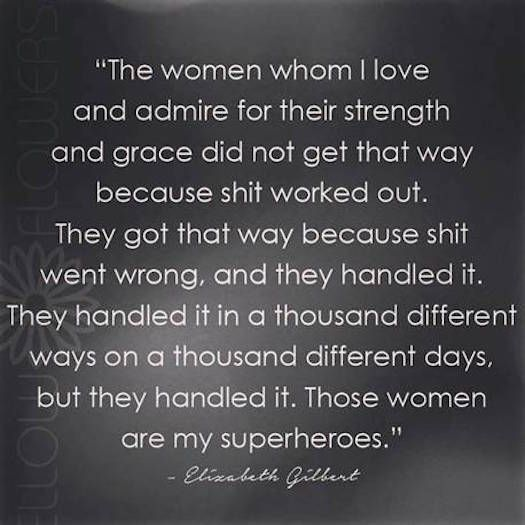 Elizabeth Gilbert quotes of admiration for women's abilities in dealing with challenges... http://shequotes.com/2015/04/30/elizabeth-gilbert-admires-women-who-handle-st-shequotes-quote-life-challenges-adversity-courage-strength-grace-determination/: