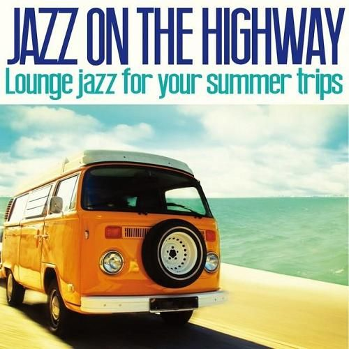 VA - Jazz on the Highway Lounge Jazz for Your Summer Trips (2014)