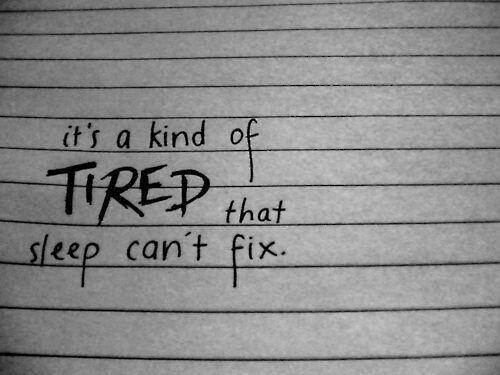 I'm so fucking tired ...