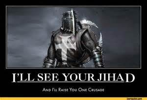 ILL SEE YOUR JIHADAnd I'll Raise You One Crusade,funny pictures,auto