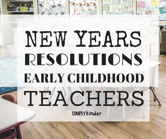 A list of New Years Resolutions for Teachers, specifically early childhood teachers. Perfect for preschool, kindergarten, and first grade teachers.
