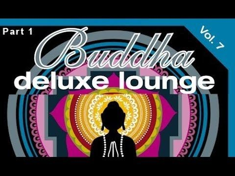 Dj Maretimo Buddha Deluxe Lounge Vol 7 Part 1 Continuous Mix Hd Mystic Bar Buddha Sounds Lounge Music Relaxing Music Dj