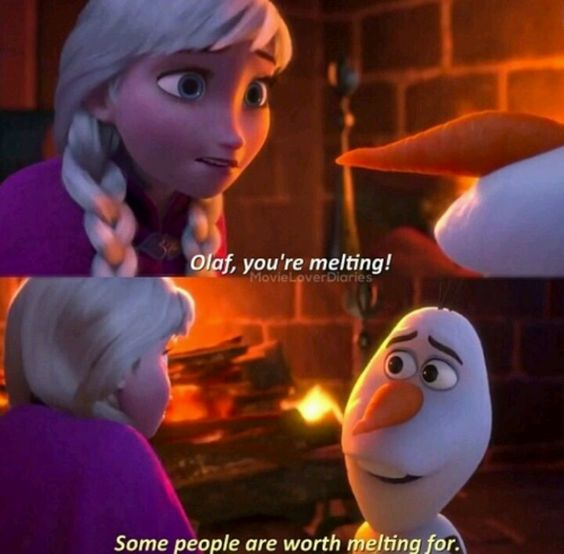 """""""Olaf, you're melting!"""" """"Some people are worth melting for ..."""