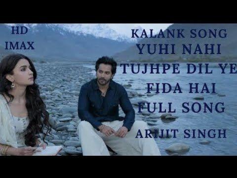 Kalank Song Yuhi Nahi Tujhpe Dil Ye Fida Hai Full Video Song Arijit Singh Fanmade Kalank Songs Youtube Songs Bollywood Songs Bollywood Music