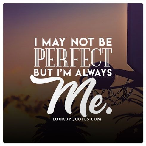 I May Not Be Perfect But I M Always Me Beyourself Selflove Love Quotes Perfection Quotes Motivational Quotes Me Quotes