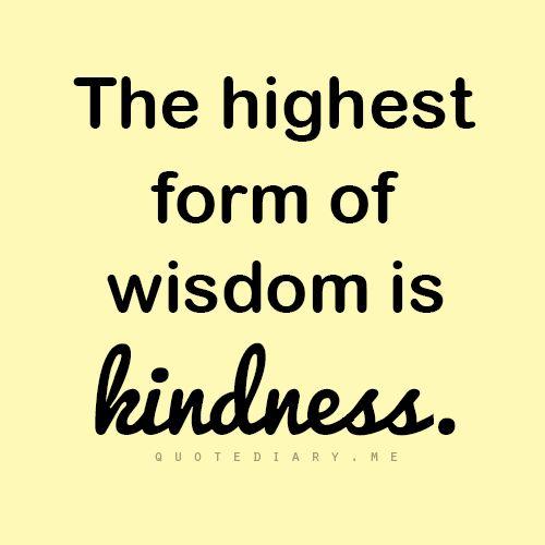 Kindness Quotes Alluring The Highest Form Of Wisdom Is Kindness Gratitude Quoteskindness . Design Inspiration