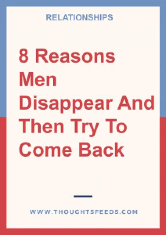 Guys then come back do why disappear and how often