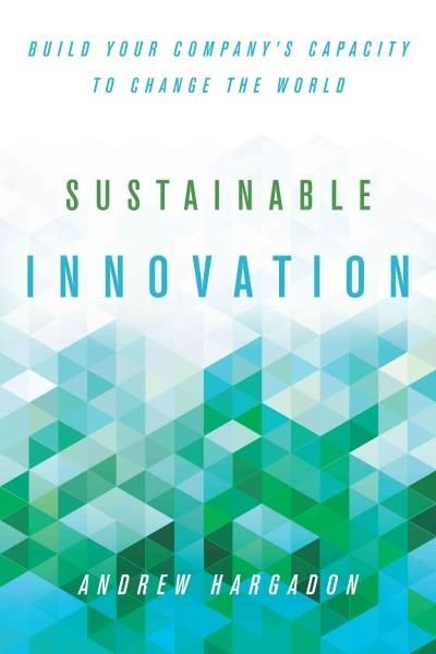 Sustainable Innovation: Build Your Company's Capacity to Change the World