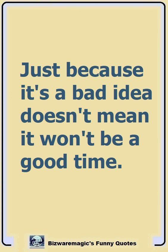 Top 14 Funny Quotes From Bizwaremagic Fun Times Quotes Silly Quotes Good Times Quotes