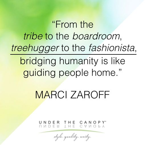 Beautiful quote from Marci Zaroff of Under the Canopy: @ucanopy: Beautiful Quote, Canopy Ucanopy, Marci Zaroff, Bridging Humanity, Ecopioneer Join, Trade Apparel, Fair Trade