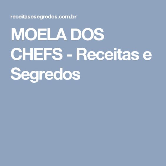 MOELA DOS CHEFS - Receitas e Segredos