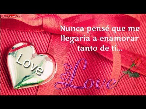 No Pensé Enamorarme Tanto De Ti Te Amo Vídeo De Amor Para Dedicar Y Enamorar Romántico Youtube Youtube Videos