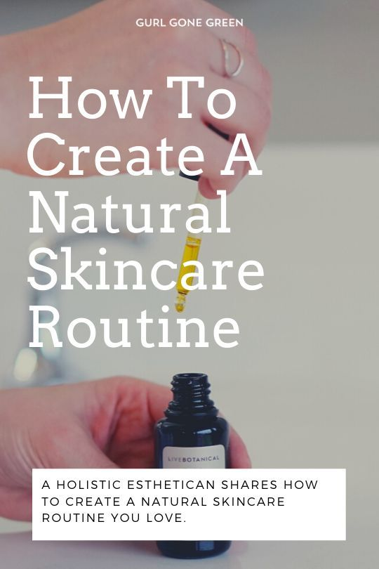 How To Create A Natural Skincare Routine Gurl Gone Green In 2020 Natural Skin Care Routine Skin Care Best Skin Care Routine