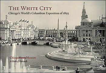 The White City Book of Postcards. Includes 30 images from the Chicago History Museum collection of the World's Columbian Exposition held in 1893. $9.95.