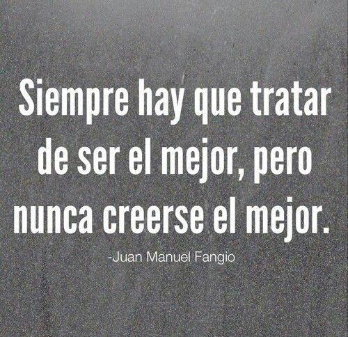 Nunca creerse el mejor ... #JuanManuelFangio