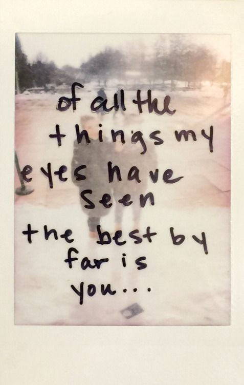 "Love quote: ""Of all the things my eyes have seen, the best by far is you"""