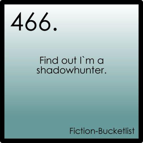 The Mortal Instruments.    Fictional bucket list.    Oh God, please?