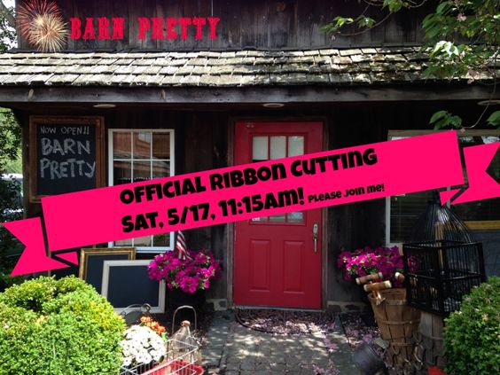 """Official Grand Opening of BARN PRETTY, Worcester, PA.  Join us anytime Sat, 5/17, 11:00-5:00!  Ribbon Cutting will be promptly 11:15!  (if you know me, you will know that """"promptly"""" is oh, so funny!)"""
