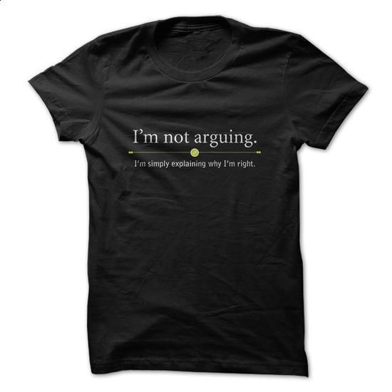 Im Not Arguing... Im simply explaining why Im right Shi - tee shirts #hoodie #cool t shirts