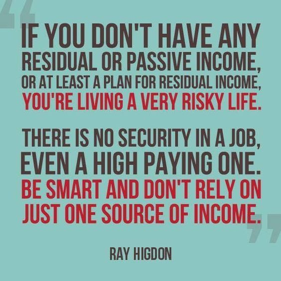 So be wise and have multiple streams of income.