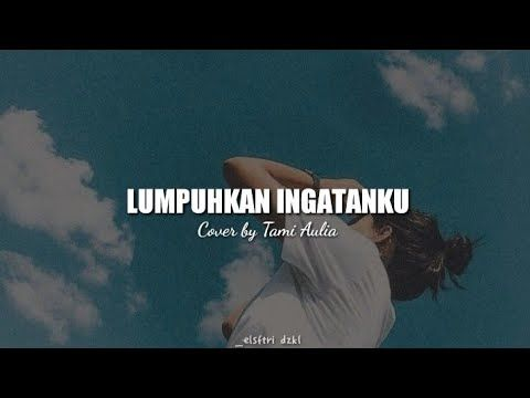 Lumpuhkan Ingatanku Geisha Cover By Tami Aulia Lirik Youtube Lagu