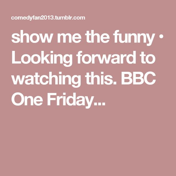 show me the funny • Looking forward to watching this. BBC One Friday...
